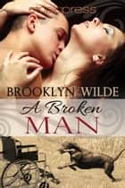 A Broken Man ebook by Brooklyn Wilde