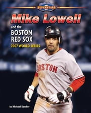 Mike Lowell and the Boston Red Sox ebook by Sandler, Michael