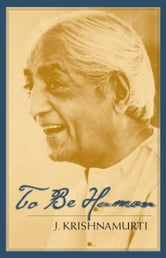To Be Human ebook by J. Krishnamurti
