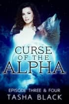 Curse of the Alpha: Episodes 3 & 4 ebook by Tasha Black