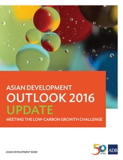 Asian Development Outlook 2016 Update - Meeting the Low-Carbon Growth Challenge eBook by Asian Development Bank