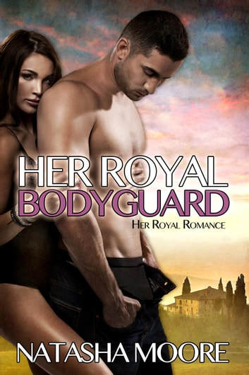Her Royal Bodyguard - Her Royal Romance, #2 ebook by Natasha Moore