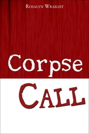 Corpse Call ebook by Rosalyn Wraight