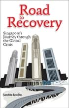 Road to Recovery: Singapore's Journey through the Global Crisis ebook by Sanchita Basu Das
