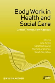 Body Work in Health and Social Care - Critical Themes, New Agendas ebook by Julia Twigg,Carol Wolkowitz,Rachel Lara Cohen,Sarah Nettleton