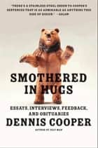 Smothered in Hugs - Essays, Interviews, Feedback, and Obituaries ebook by Dennis Cooper
