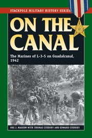 On the Canal - The Marines of L-3-5 on Guadalcanal, 1942-43 ebook by Ore J. Marion, Thomas Cuddihy, Edward Cuddihy