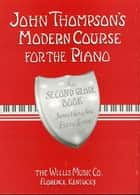 John Thompson's Modern Course for the Piano - Second Grade (Book Only) ebook by John Thompson