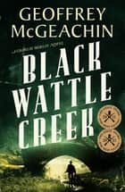 Blackwattle Creek ebook by Geoffrey McGeachin