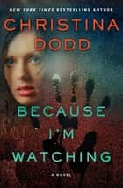 Because I'm Watching ebook by Christina Dodd