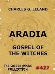 Aradia - Gospel Of The Witches ebook by Charles Godfrey Leland