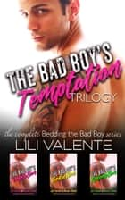 The Bad Boy's Temptation Trilogy ebook by Lili Valente