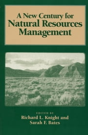 A New Century for Natural Resources Management ebook by Richard L. Knight,Richard L. Knight,Sarah F. Bates,Robert Costanza,Vawter Parker,Peter Berck,Steward Pickett