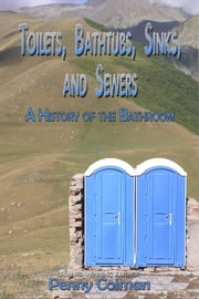 Toilets, Bathtubs, Sinks, and Sewers: A History of the Bathroom ebook by Penny Colman