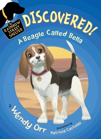 DISCOVERED! A Beagle Called Bella ebook by Wendy Orr