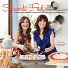 Spork-Fed - Super Fun and Flavorful Vegan Recipes from the Sisters of Spork Foods ebook by Jenny Engel, Heather Goldberg