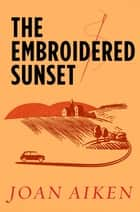 The Embroidered Sunset ebook by Joan Aiken