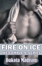 Fire on Ice Books One and Two: The Complete Series ebook by Dakota Madison