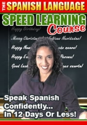 The Spanish Language Speed Learning Course - Speak Spanish Confidently... in 12 Days or Less ebook by Sven Hyltén-Cavallius