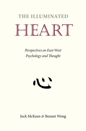 The Illuminated Heart - Perspectives on East-West Psychology and Thought ebook by Jock McKeen,Bennet Wong