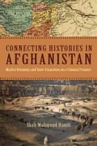 Connecting Histories in Afghanistan ebook by Shah Hanifi