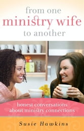 From One Ministry Wife to Another - Honest Conversations about Ministry Connections ebook by Susie Hawkins
