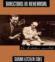 Directors in Rehearsal - A Hidden World ebook by Susan Cole