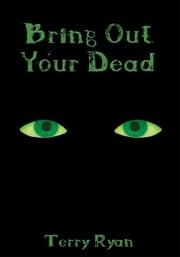 Bring Out Your Dead ebook by Terry Ryan