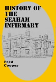 History of the Seaham Infirmary ebook by Fred Cooper