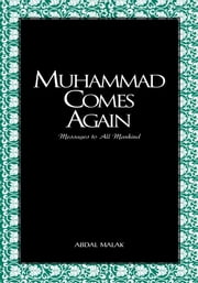 Muhammad Comes Again - Messages to All Mankind ebook by Abdal Malak