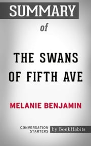 Summary of The Swans of Fifth Avenue by Melanie Benjamin | Conversation Starters ebook by Book Habits