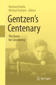 Gentzen's Centenary - The Quest for Consistency ebook by Reinhard Kahle,Michael Rathjen