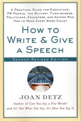 How to Write and Give a Speech - A Practical Guide for Executives, PR People, the Military, Fund-Raisers, Politicians, Educators, and Anyone Who Has to Make Every Word Count ebook by Joan Detz