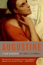 Augustine - A New Biography ebook by James J. O'Donnell