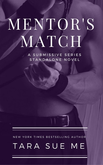 Mentor's Match - A Submissive Series Standalone Novel ebook by Tara Sue Me