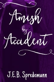 Amish by Accident ebook by J.E.B. Spredemann