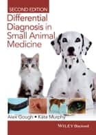 Differential Diagnosis in Small Animal Medicine ebook by Alex Gough, Kate Murphy