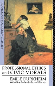 Professional Ethics and Civic Morals ebook by Durkheim, Emile