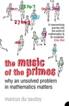 The Music of the Primes: Why an unsolved problem in mathematics matters (Text Only) ebook by Marcus du Sautoy