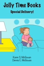 Jolly Time Books: Special Delivery! ebook by Karen S. McGowan, Dennis E. McGowan