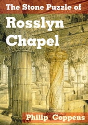 The Stone Puzzle of Rosslyn Chapel ebook by Philip Coppens