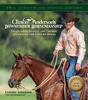 Clinton Anderson's Downunder Horsemanship - Establishing Respect and Control for English and Western Riders ebook by Clinton Anderson,Caleb Gray,Charles Hilton,Ami Hendrickson