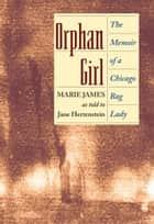 Orphan Girl: The Memoir of a Chicago Bag Lady ebook by Jane Hertenstein