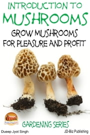 Introduction to Mushrooms: Grow Mushrooms for Pleasure and Profit ebook by Dueep Jyot Singh