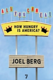 All You Can Eat - How Hungry is America? ebook by Joel Berg