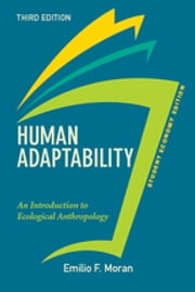 Human Adaptability, Student Economy Edition - An Introduction to Ecological Anthropology ebook by Emilio Moran