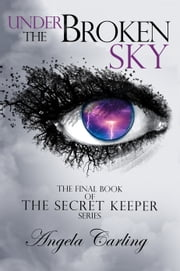 Under The Broken Sky: The Final Book of the Secret Keeper Series ebook by Angela Carling