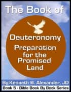 The Book of Deuteronomy - Preparation for the Promised Land ebook by Kenneth B. Alexander JD, Sherrie Mobley