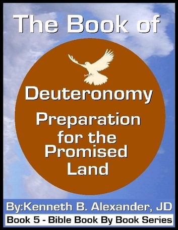 The Book of Deuteronomy - Preparation for the Promised Land ebook by Kenneth B. Alexander JD