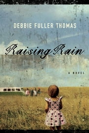 Raising Rain ebook by Debbie Fuller Thomas